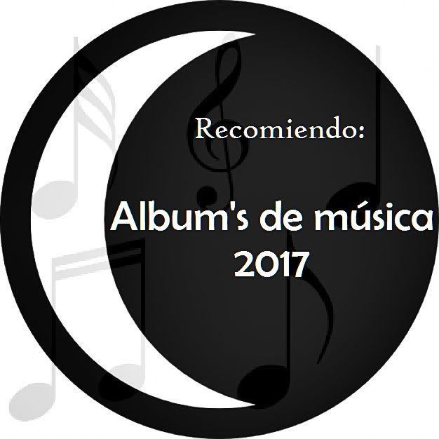 Recomiendo: Albums de música2017